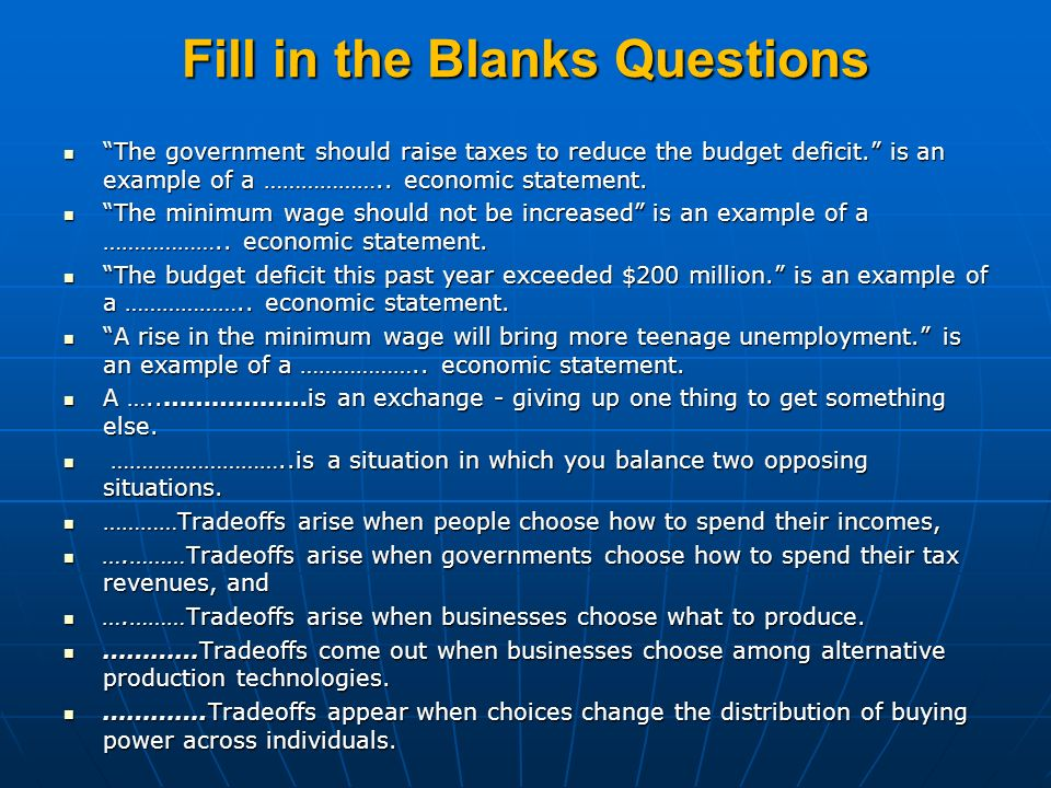 Fill in the Blanks Questions The government should raise taxes to reduce the budget deficit. is an example of a ……………….. economic statement. The gover