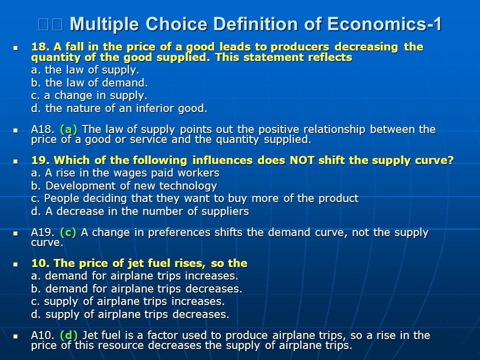 Multiple Choice Definition of Economics-1 Multiple Choice Definition of Economics-1 18. A fall in the price of a good leads to producers decreasing th