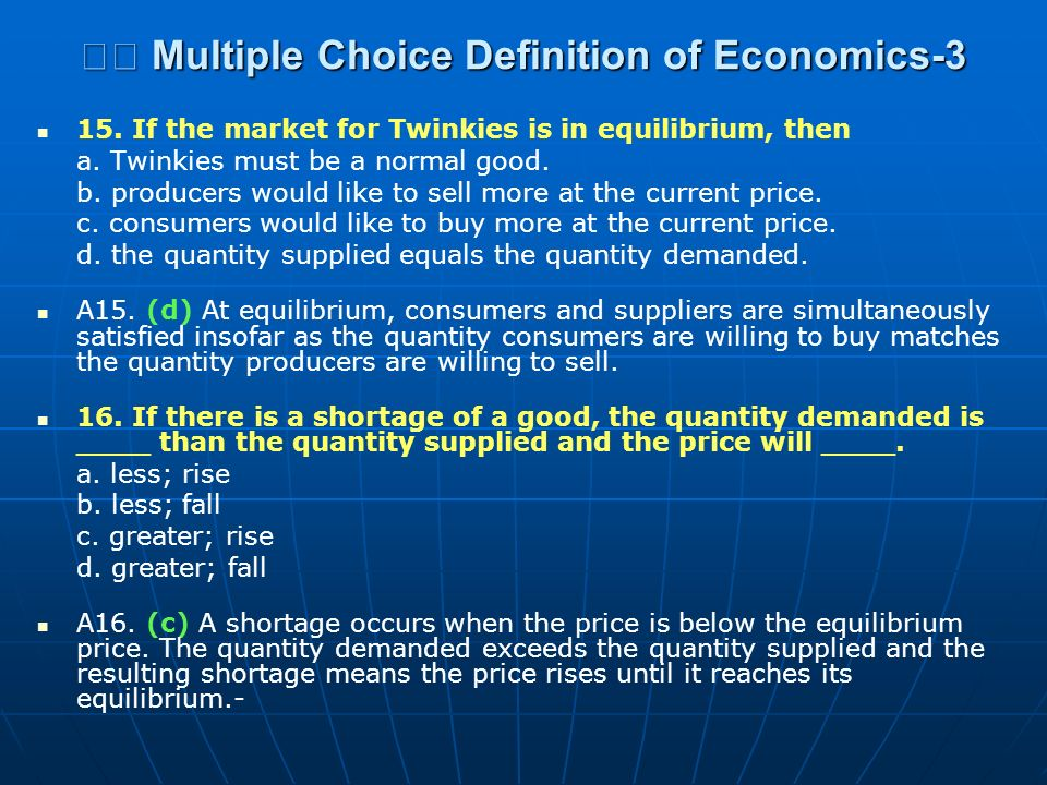 Multiple Choice Definition of Economics-3 Multiple Choice Definition of Economics-3 15. If the market for Twinkies is in equilibrium, then a. Twinkies