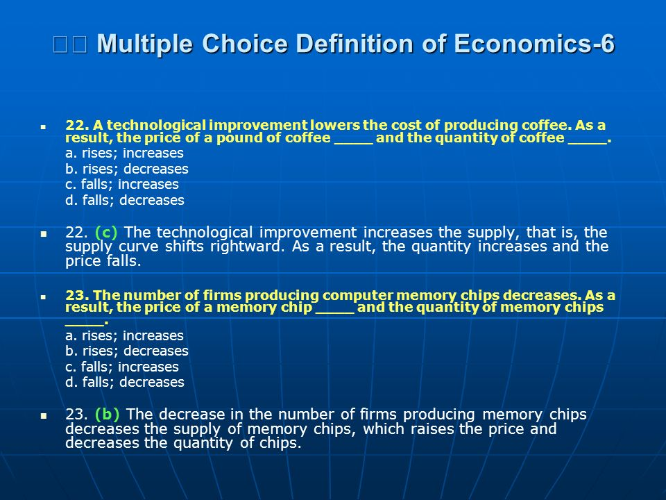 Multiple Choice Definition of Economics-6 Multiple Choice Definition of Economics-6 22. A technological improvement lowers the cost of producing coffe