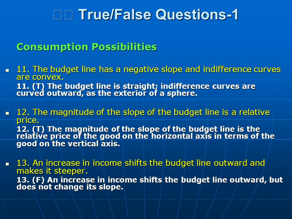 True/False Questions-1 True/False Questions-1 Consumption Possibilities 11. The budget line has a negative slope and indifference curves are convex. 1
