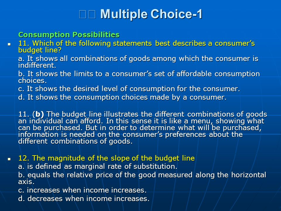 Multiple Choice-1 Multiple Choice-1 Consumption Possibilities 11. Which of the following statements best describes a consumers budget line? 11. Which