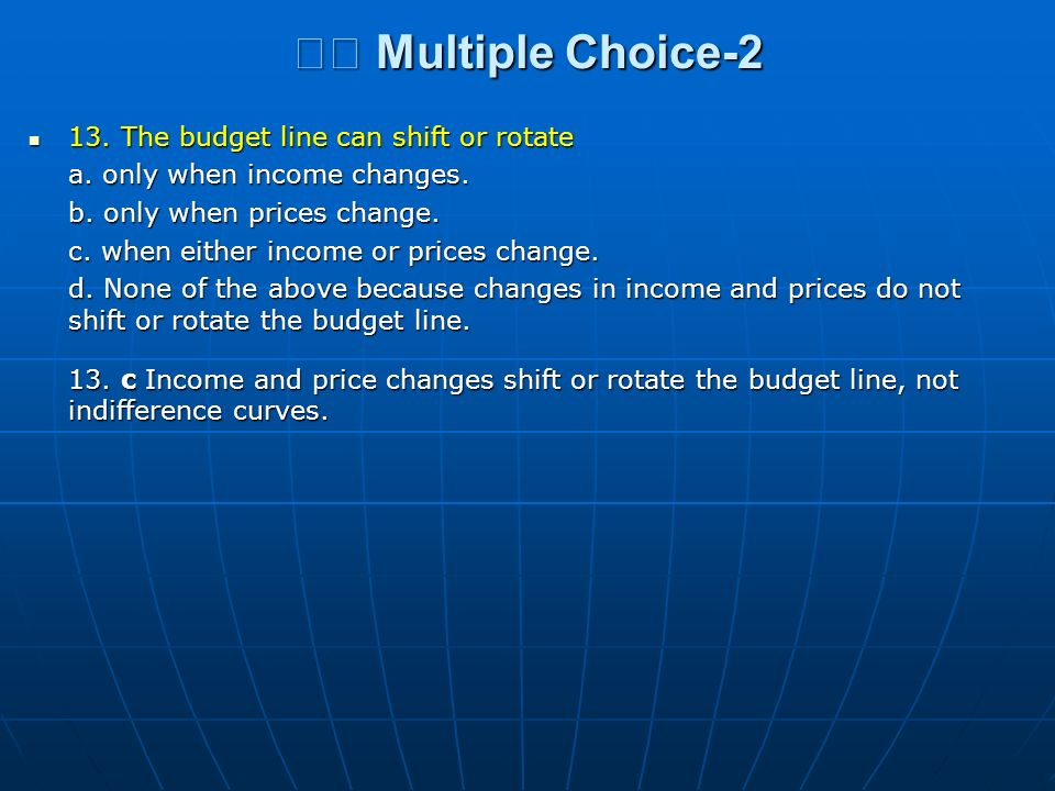 Multiple Choice-2 Multiple Choice-2 13. The budget line can shift or rotate 13. The budget line can shift or rotate a. only when income changes. b. on