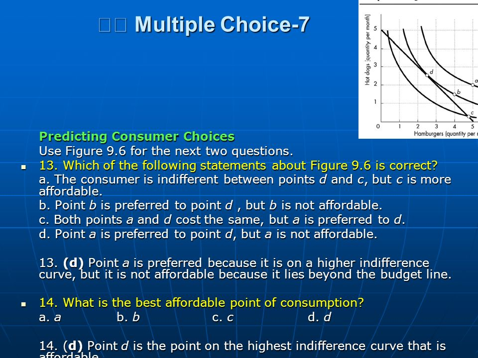 Multiple Choice-7 Multiple Choice-7 Predicting Consumer Choices Use Figure 9.6 for the next two questions. 13. Which of the following statements about