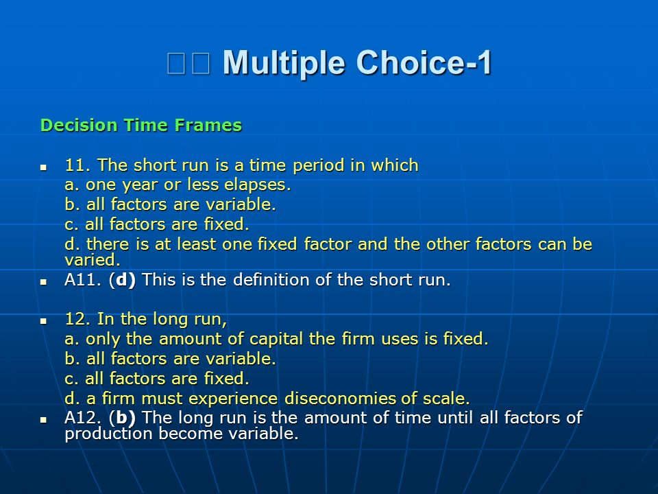 Multiple Choice-1 Multiple Choice-1 Decision Time Frames 11. The short run is a time period in which 11. The short run is a time period in which a. on