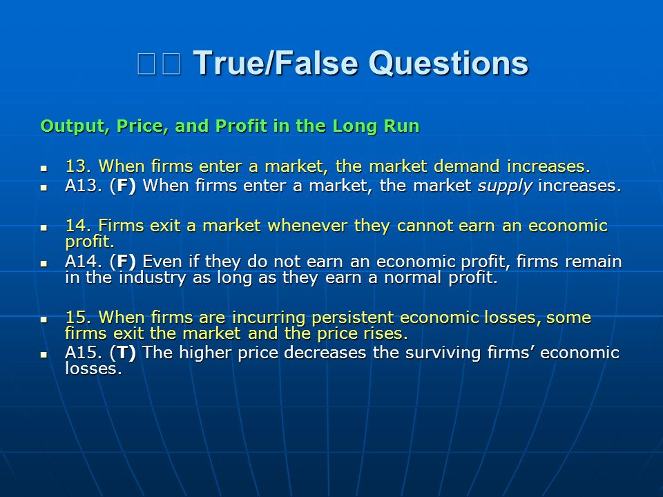True/False Questions True/False Questions Output, Price, and Profit in the Long Run 13. When firms enter a market, the market demand increases. 13. Wh