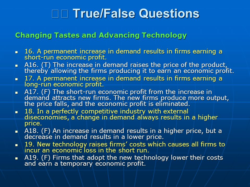 True/False Questions True/False Questions Changing Tastes and Advancing Technology 16. A permanent increase in demand results in firms earning a short