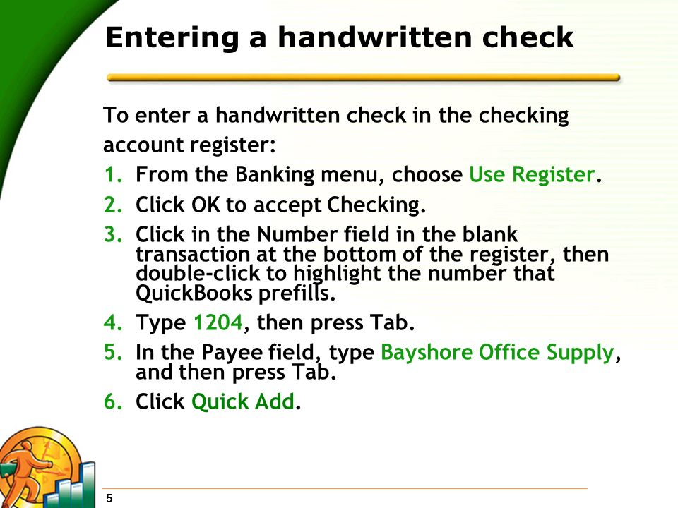 6 Entering a handwritten check To enter a handwritten check in the checking account register: 7.Click OK.