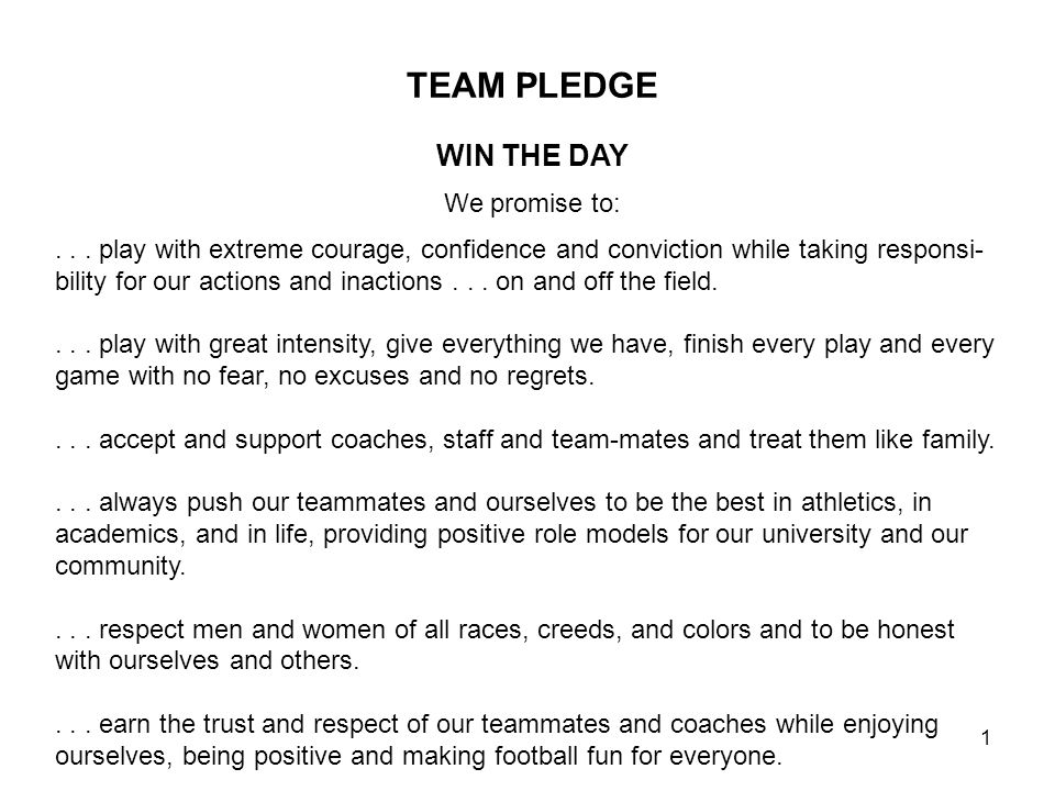TEAM PLEDGE WIN THE DAY We promise to:... play with extreme courage, confidence and conviction while taking responsi- bility for our actions and inact