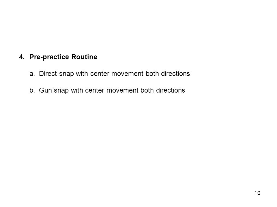 4.Pre-practice Routine a. Direct snap with center movement both directions b.