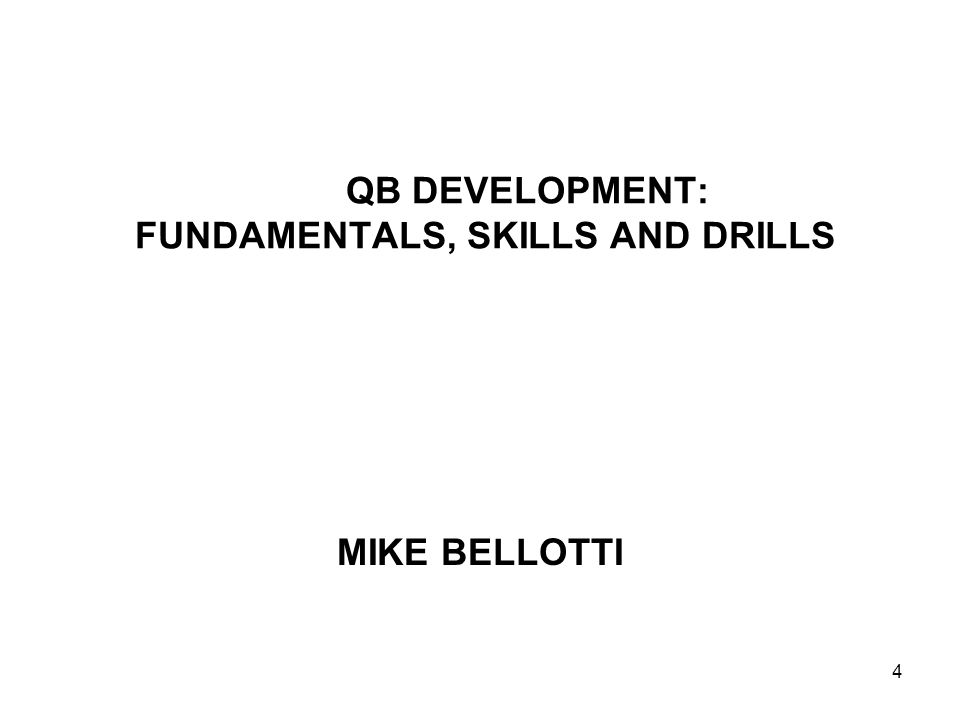 QB DEVELOPMENT: FUNDAMENTALS, SKILLS AND DRILLS MIKE BELLOTTI 4