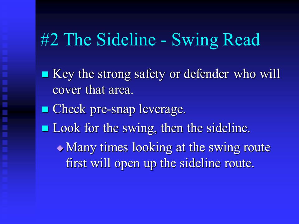 #2 The Sideline - Swing Read Key the strong safety or defender who will cover that area. Key the strong safety or defender who will cover that area. C