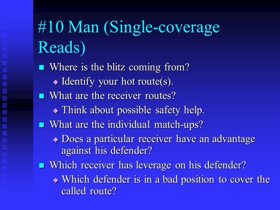 #10 Man (Single-coverage Reads) Where is the blitz coming from? Where is the blitz coming from? Identify your hot route(s). Identify your hot route(s)