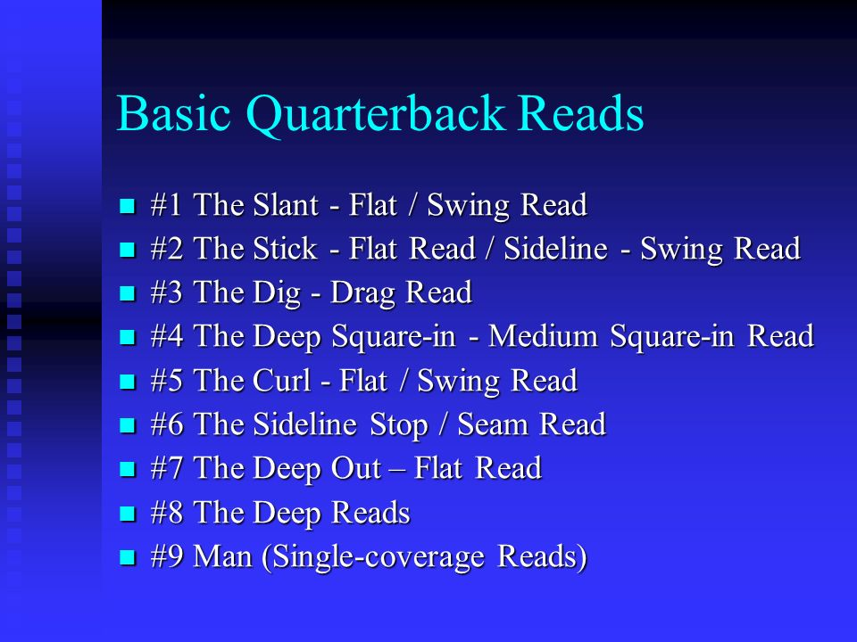 Basic Quarterback Reads #1 The Slant - Flat / Swing Read #1 The Slant - Flat / Swing Read #2 The Stick - Flat Read / Sideline - Swing Read #2 The Stic