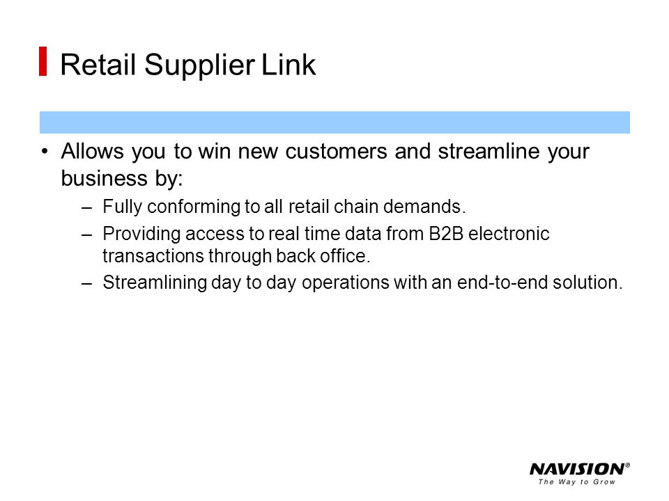 Retail Supplier Link Allows you to win new customers and streamline your business by: –Fully conforming to all retail chain demands. –Providing access