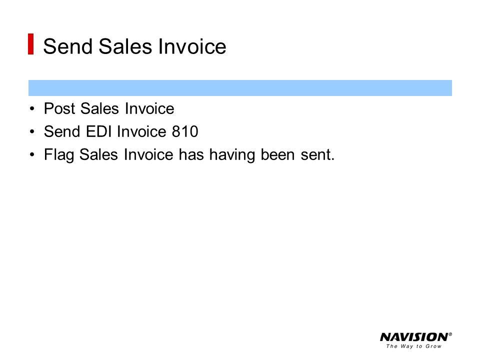 Send Sales Invoice Post Sales Invoice Send EDI Invoice 810 Flag Sales Invoice has having been sent.