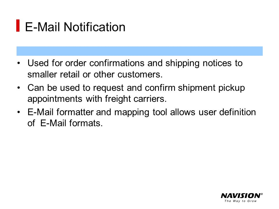 E-Mail Notification Used for order confirmations and shipping notices to smaller retail or other customers. Can be used to request and confirm shipmen