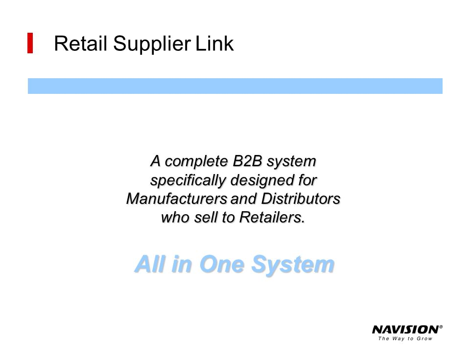 Retail Supplier Link All in One System A complete B2B system specifically designed for Manufacturers and Distributors who sell to Retailers.
