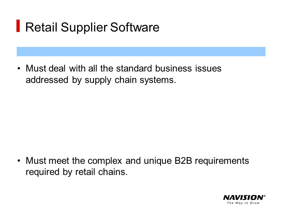 Retail Supplier Software Must deal with all the standard business issues addressed by supply chain systems. Must meet the complex and unique B2B requi
