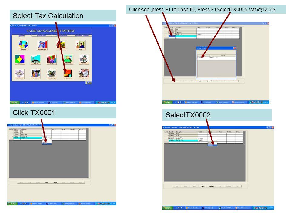 Select Tax Calculation Click Add,press F1 in Base ID, Press F1SelectTX0005-Vat @12.5% Click TX0001 SelectTX0002