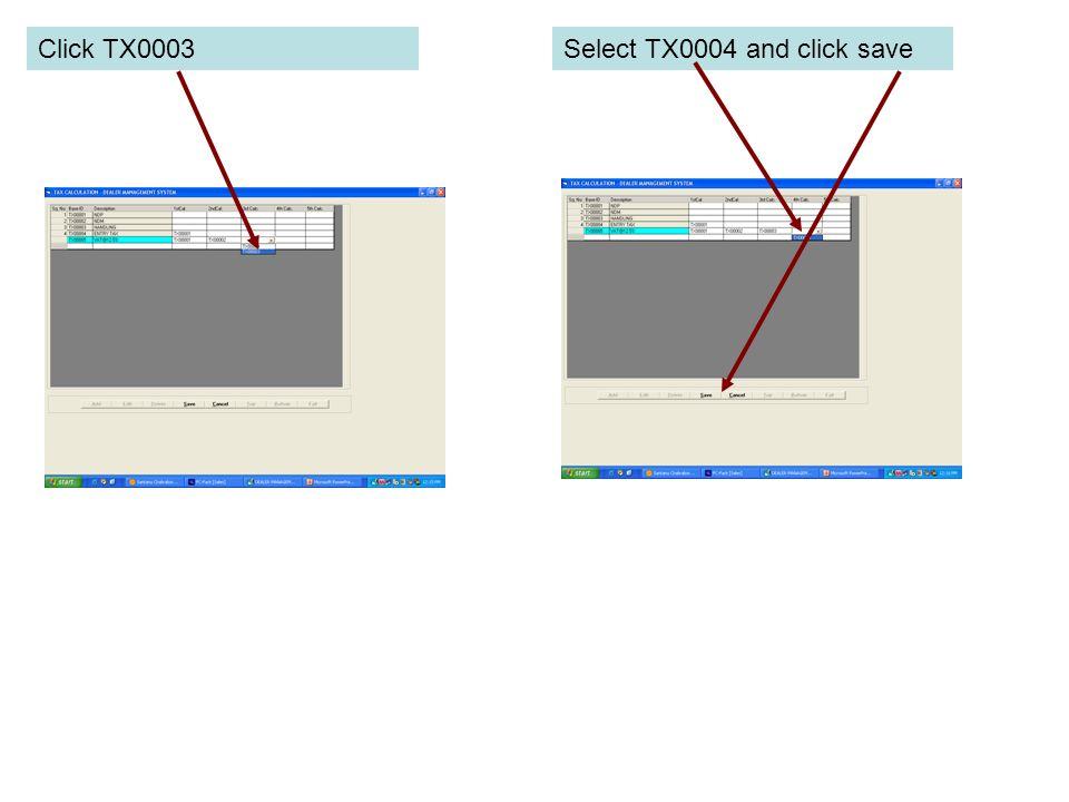 Click TX0003Select TX0004 and click save