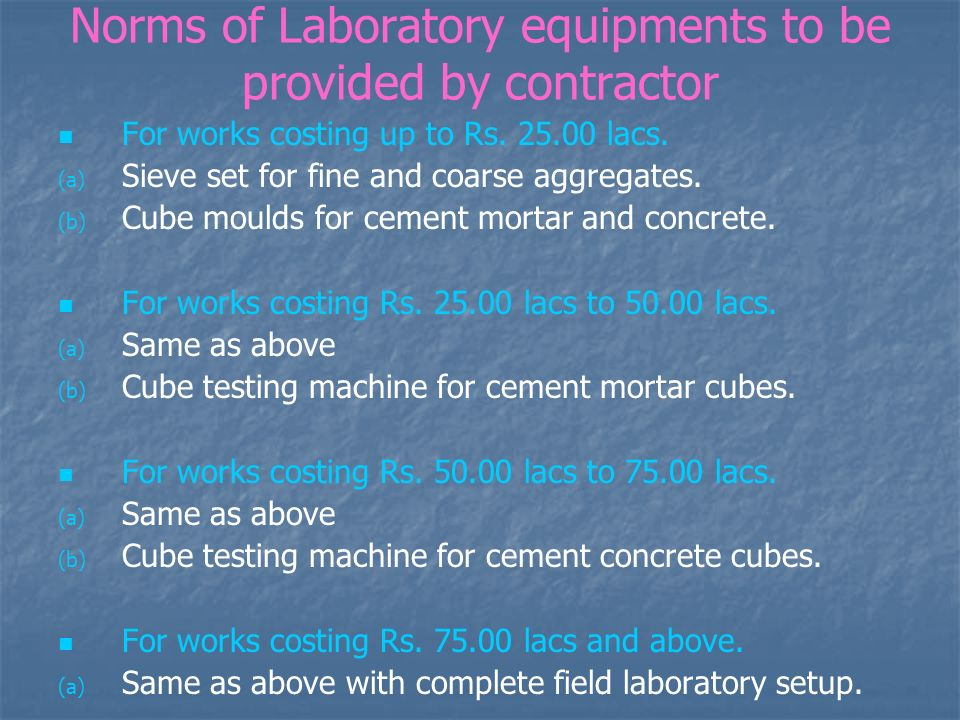 Norms of Laboratory equipments to be provided by contractor For works costing up to Rs. 25.00 lacs. (a) (a) Sieve set for fine and coarse aggregates.