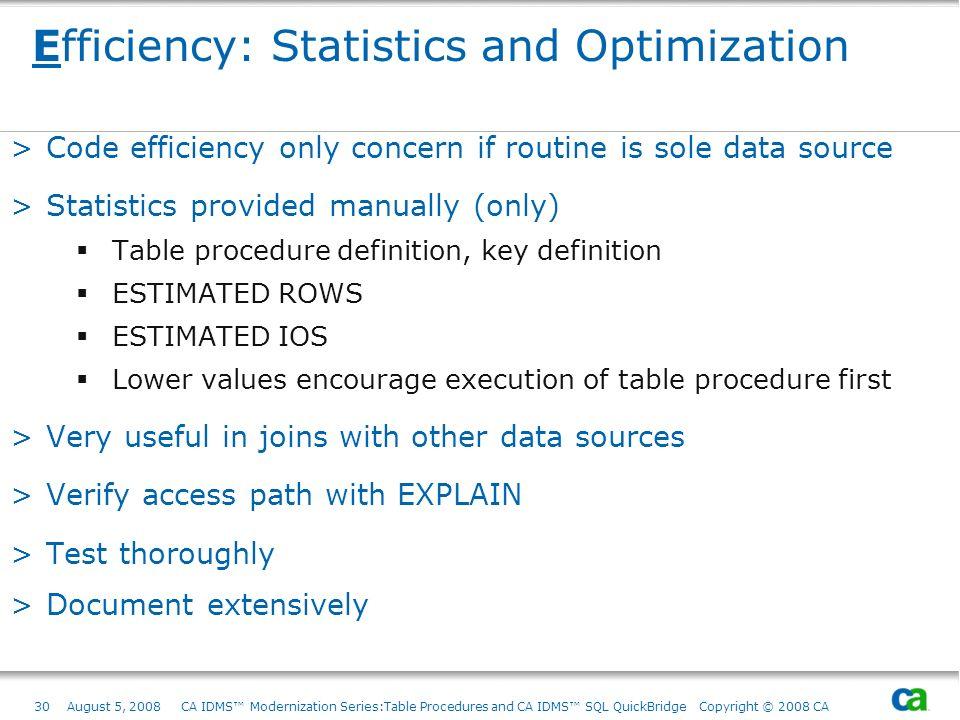 30August 5, 2008 CA IDMS Modernization Series:Table Procedures and CA IDMS SQL QuickBridge Copyright © 2008 CA Efficiency: Statistics and Optimization