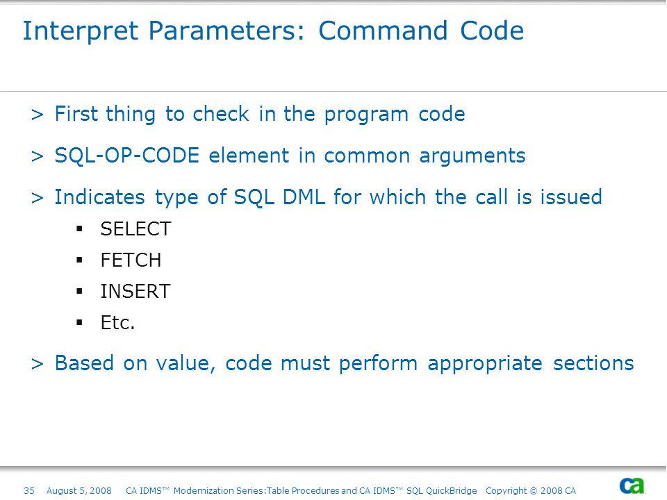 35August 5, 2008 CA IDMS Modernization Series:Table Procedures and CA IDMS SQL QuickBridge Copyright © 2008 CA Interpret Parameters: Command Code >Fir