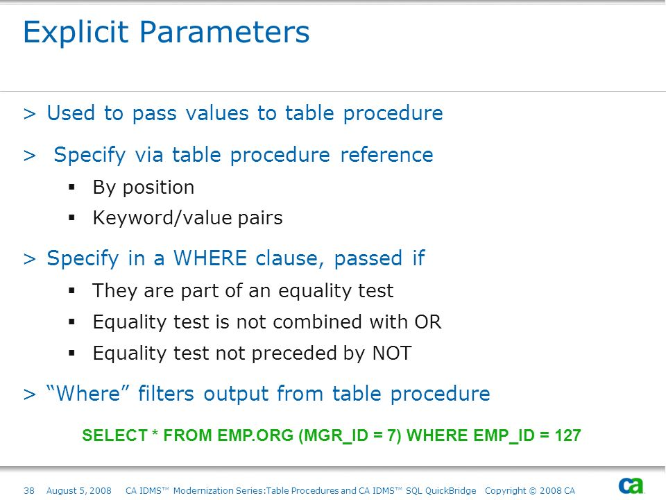 38August 5, 2008 CA IDMS Modernization Series:Table Procedures and CA IDMS SQL QuickBridge Copyright © 2008 CA Explicit Parameters >Used to pass value
