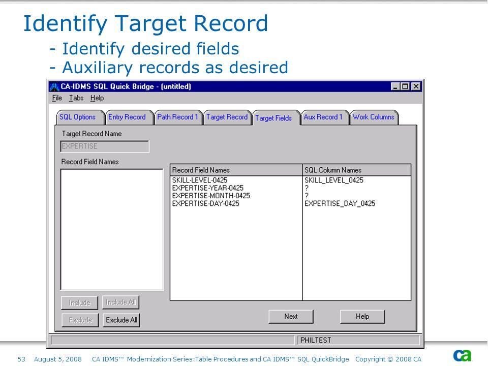 53August 5, 2008 CA IDMS Modernization Series:Table Procedures and CA IDMS SQL QuickBridge Copyright © 2008 CA Identify Target Record - Identify desir