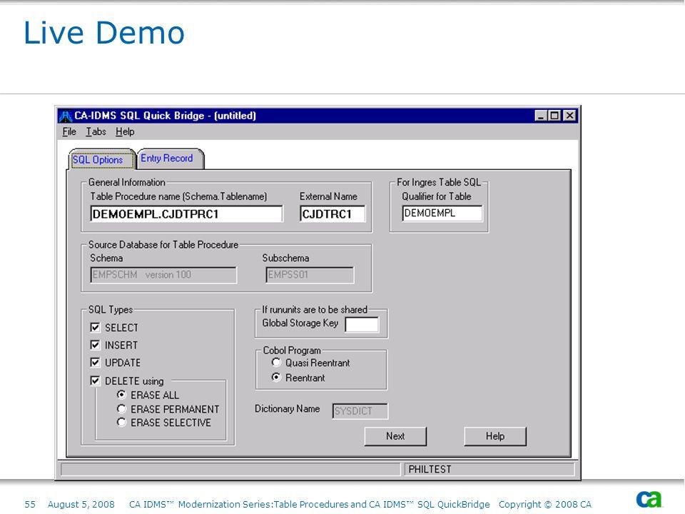 55August 5, 2008 CA IDMS Modernization Series:Table Procedures and CA IDMS SQL QuickBridge Copyright © 2008 CA Live Demo