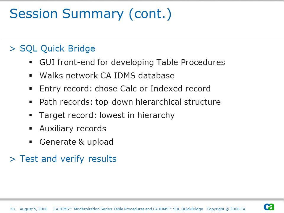 58August 5, 2008 CA IDMS Modernization Series:Table Procedures and CA IDMS SQL QuickBridge Copyright © 2008 CA Session Summary (cont.) >SQL Quick Brid