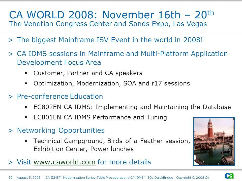 60August 5, 2008 CA IDMS Modernization Series:Table Procedures and CA IDMS SQL QuickBridge Copyright © 2008 CA CA WORLD 2008: November 16th – 20 th Th