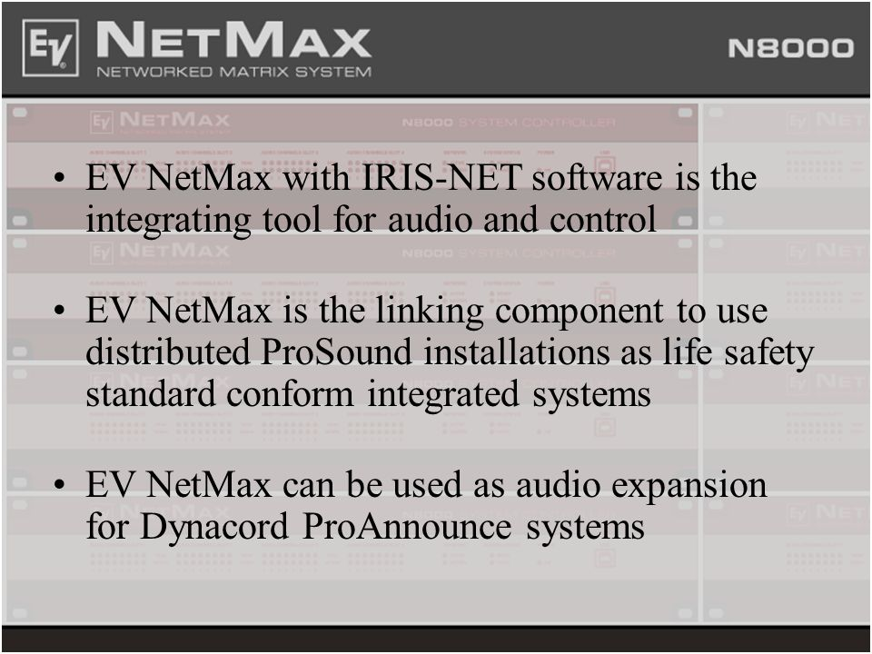 EV NetMax with IRIS-NET software is the integrating tool for audio and control EV NetMax is the linking component to use distributed ProSound installa