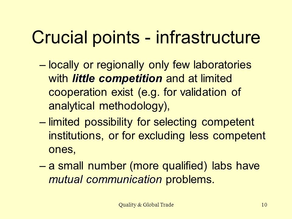 Quality & Global Trade10 Crucial points - infrastructure little competition –locally or regionally only few laboratories with little competition and at limited cooperation exist (e.g.