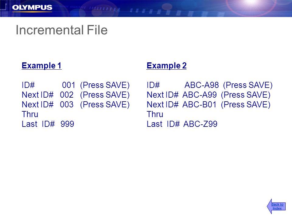 Example 1 ID# 001(Press SAVE) Next ID# 002(Press SAVE) Next ID# 003(Press SAVE) Thru Last ID# 999 Example 2 ID# ABC-A98 (Press SAVE) Next ID# ABC-A99