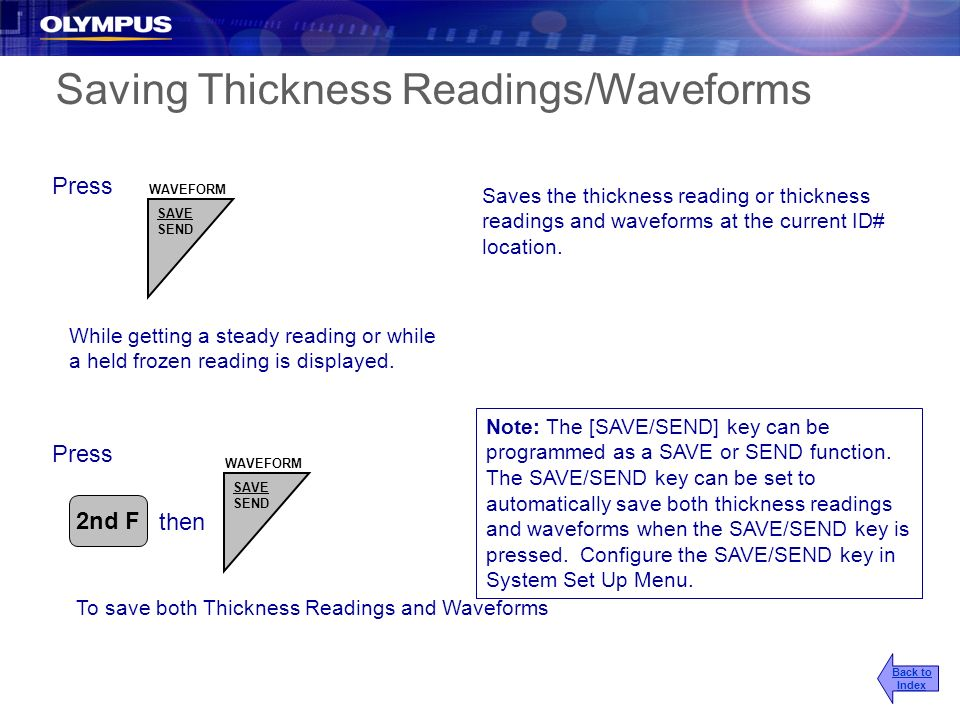 Saving Thickness Readings/Waveforms Press While getting a steady reading or while a held frozen reading is displayed. Saves the thickness reading or t