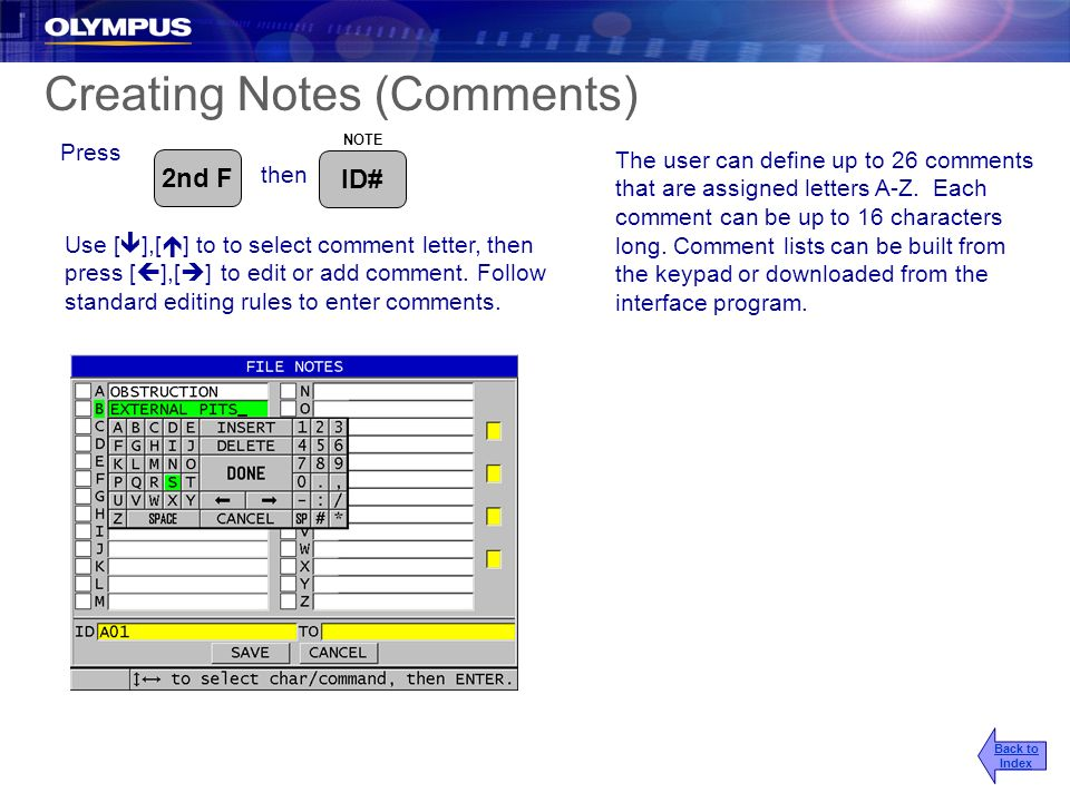 Creating Notes (Comments) The user can define up to 26 comments that are assigned letters A-Z. Each comment can be up to 16 characters long. Comment l