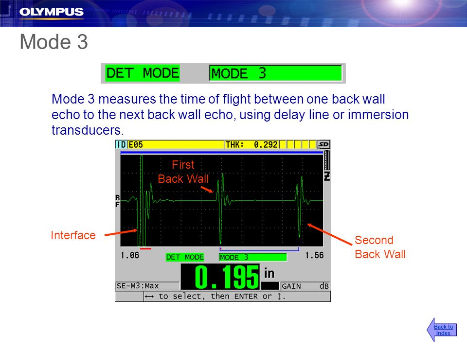 Mode 3 measures the time of flight between one back wall echo to the next back wall echo, using delay line or immersion transducers. Interface First B