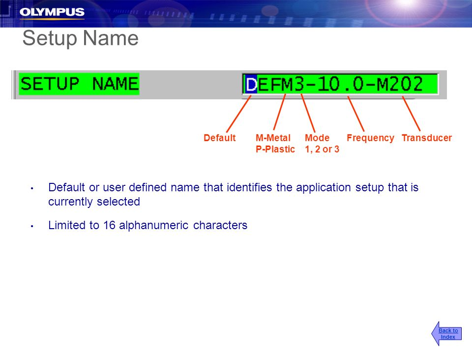 Setup Name Default or user defined name that identifies the application setup that is currently selected Limited to 16 alphanumeric characters Back to
