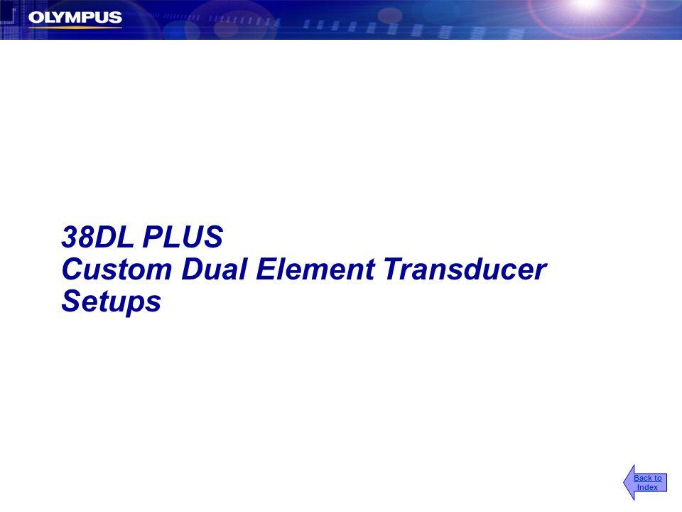 38DL PLUS Custom Dual Element Transducer Setups Back to Index