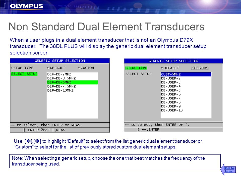 Non Standard Dual Element Transducers When a user plugs in a dual element transducer that is not an Olympus D79X transducer. The 38DL PLUS will displa