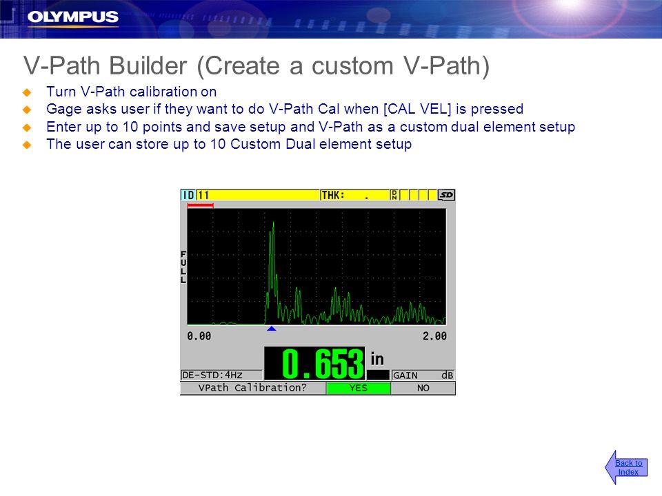 V-Path Builder (Create a custom V-Path) u Turn V-Path calibration on u Gage asks user if they want to do V-Path Cal when [CAL VEL] is pressed u Enter