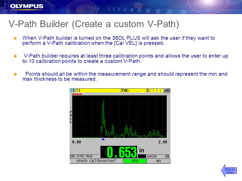 V-Path Builder (Create a custom V-Path) u When V-Path builder is turned on the 38DL PLUS will ask the user if they want to perform a V-Path calibratio