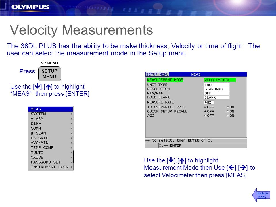 Velocity Measurements The 38DL PLUS has the ability to be make thickness, Velocity or time of flight. The user can select the measurement mode in the