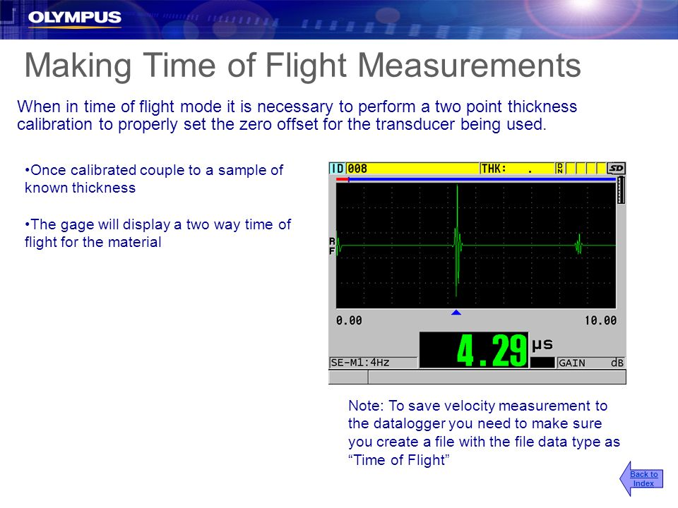 Making Time of Flight Measurements When in time of flight mode it is necessary to perform a two point thickness calibration to properly set the zero o