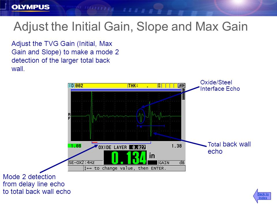 Adjust the Initial Gain, Slope and Max Gain Adjust the TVG Gain (Initial, Max Gain and Slope) to make a mode 2 detection of the larger total back wall