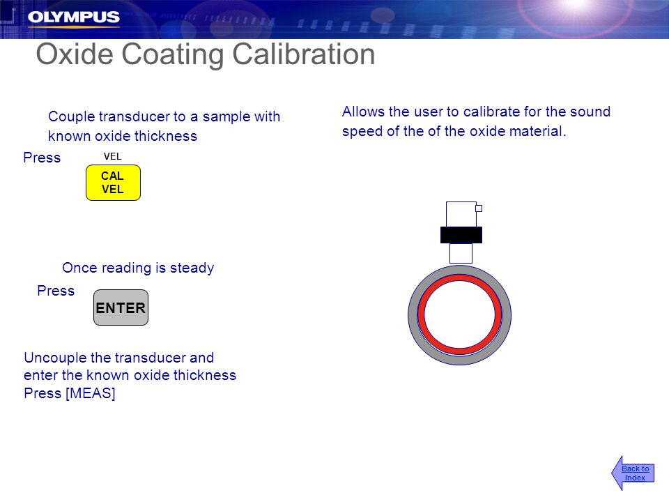 Oxide Coating Calibration Couple transducer to a sample with known oxide thickness Press Allows the user to calibrate for the sound speed of the of th
