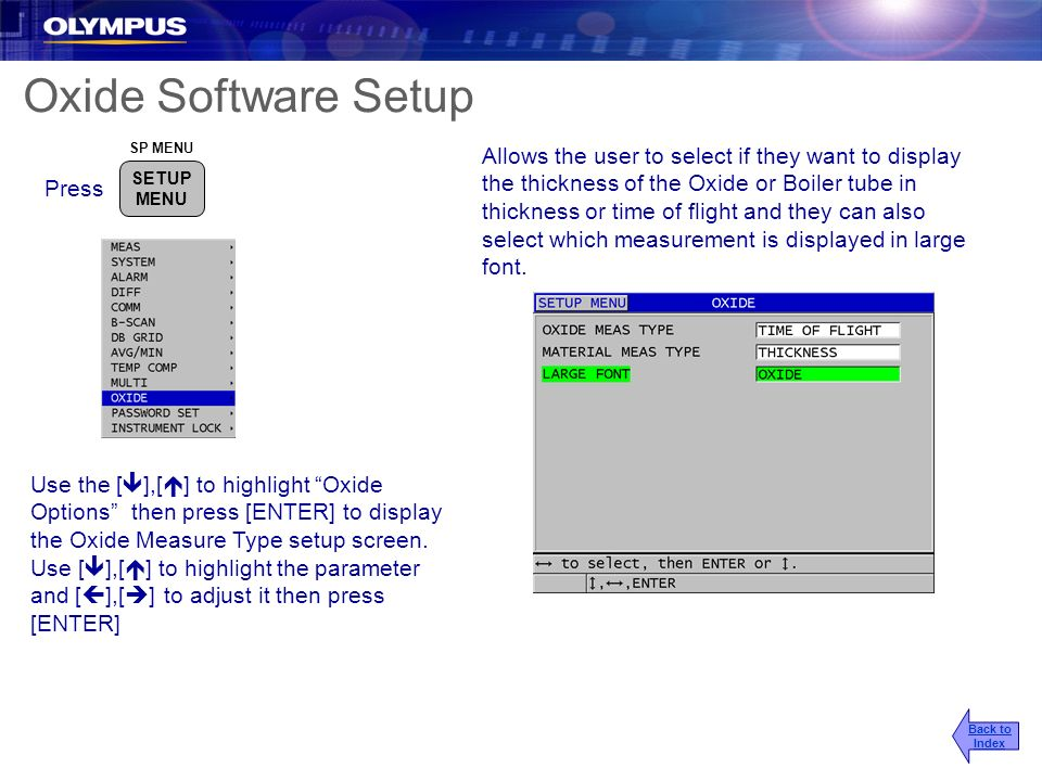 Oxide Software Setup Press Use the [ ],[ ] to highlight Oxide Options then press [ENTER] to display the Oxide Measure Type setup screen. Use [ ],[ ] t
