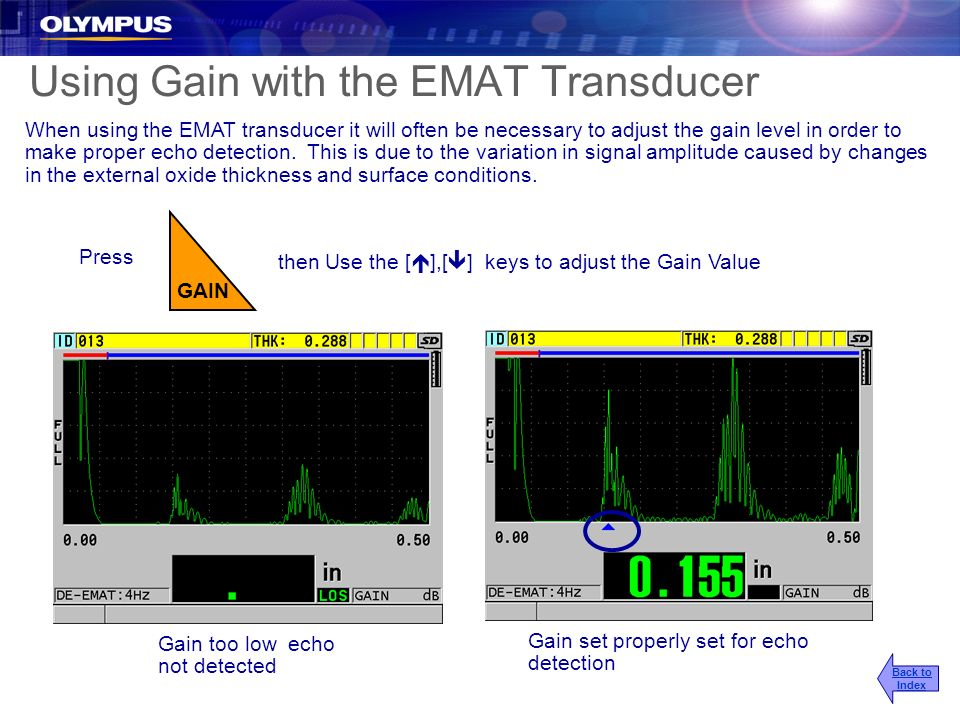 Using Gain with the EMAT Transducer When using the EMAT transducer it will often be necessary to adjust the gain level in order to make proper echo de